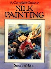 A Complete Guide to Silk Painting,Susanne Hahn