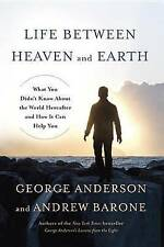 Life Between Heaven and Earth: What You Didn't Know About the World Hereafter...