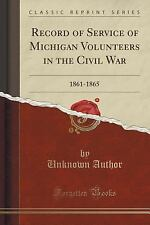 Record of Service of Michigan Volunteers in the Civil War : 1861-1865...