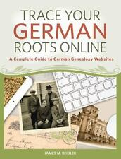 Trace Your German Roots Online : A Complete Guide to German Genealogy...