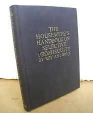 The Housewife's Handbook on Selective Promiscuity by Rey Anthony 1962 Hardcover
