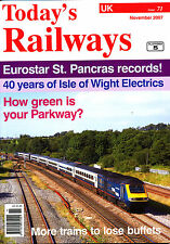 TODAY'S RAILWAYS UK 71 NOV 2007 Eurostar,IOW Electrics 40,Parkway,Virgin HSTs