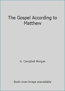 The Gospel According to Matthew by G. Campbell Morgan