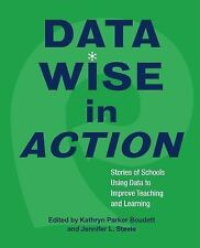 Data Wise in Action : Stories of Schools Using Data to Improve Teaching and