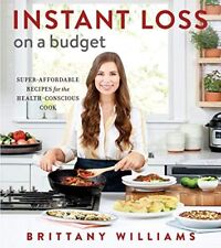 Instant Loss on a Budget Cookbook - Brittany Williams - New