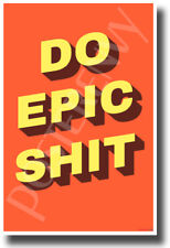 Do Epic Sh*t - NEW Funny Novelty POSTER