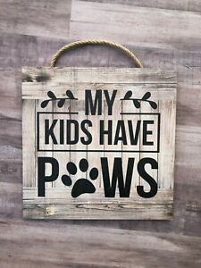 """My Kids Have Paws, Wooden Sign Home, Gift, Love, Family, Dog, Cat,  10""""x10"""" P221"""