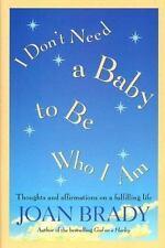 I Don't Need a Baby To Be Who I Am Brady, Joan Hardcover Book New