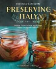 Preserving Italy : Canning, Curing, Infusing, and Bottling Italian Flavors...