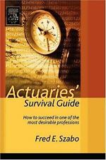 Actuaries' Survival Guide : How to Succeed in One of the Most Desirable...