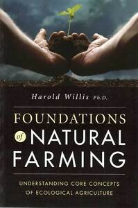 Foundations of Natural Farming by Harold Willis, Ph.D.