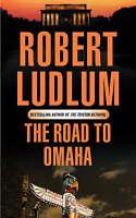 Ludlum, Robert  The Road to Omaha Book