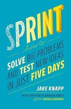 Sprint : How to Solve Big Problems and Test New Ideas in Just Five Days by John Zeratsky, Brad Kowitz and Jake Knapp (2016, Hardcover)