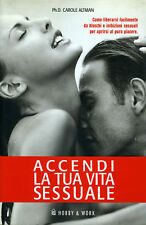 PH.D. CAROLE ALTMAN - ACCENDI LA TUA VITA SESSUALE - HOBBY & WORK
