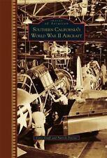 SOUTHERN CALIFORNIA'S WORLD WAR II AIRCRAFT - GRAFF, CORY/ DEVINE, PATRICK - NEW