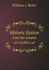 Historic Easton from the window of a trolley-car. Heller, J. 9785518814684.#*=