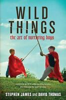 Wild Things: The Art of Nurturing Boys, Stephen James, David S. Thomas, Good Boo