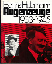 Augenzeuge 1933-1945 by Hanns Hubmann. TEXT IN GERMAN. Hardcover. 1980