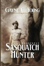 Teddy Roosevelt : Sasquatch Hunter, Paperback by Young, Gayne C., Isbn 150035.