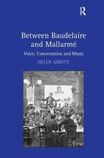 Between Baudelaire and Mallarmé : Voice, Conversation and Music by Helen...