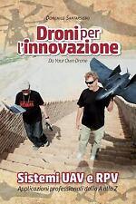 Droni per L'innovazione : Sistemi UAV e RPV - Applicazioni Professionali...