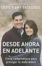 Desde Ahora en Adelante : Cinco Compromisos para Proteger Tu Matrimonio by...