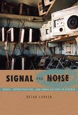 Signal and Noise: Media, Infrastructure, and Urban Culture in Nigeria (a John ..