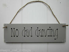 NO DAD DANCING SIGN PLAQUE WEDDING PARTY Humour in Dove Grey paint