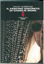 AMBROSE DAVID IL FASCINO DISCRETO DI CHARLIE MONK MERIDIANO ZERO 2008 I° EDIZ.