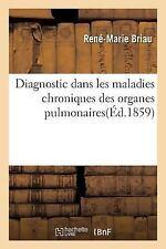 Diagnostic Dans les Maladies Chroniques des Organes Pulmonaires by Briau-R-M...