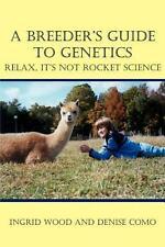 A Breeder's Guide to Genetics: Relax, It's Not Rocket Science by Ingrid Wood (En