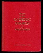 HISTORY OF THE CATHOLIC CHURCH IN WISCONSIN BY REVEREND LEO RUMMEL O. PRAEM 1976