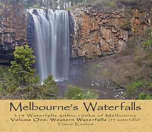 Melbourne's Waterfalls - 314 Waterfalls within 100km of Melbourne - Volume One