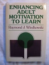 Enhancing Adult Motivation to Learn by Raymond J. Wlodkowski (Hardcover, 1986)