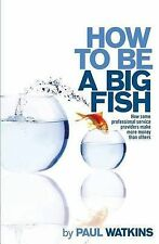 How to be a Big Fish: How some professional service providers make more money th