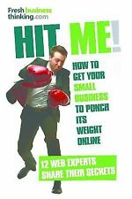 Hit Me! : How to Get Your Small Business to Punch Its Weight Online - 12 Web...