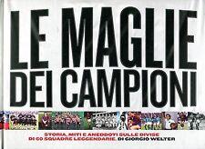 Welter LE MAGLIE DEI CAMPIONI STORIA MITI ANEDDOTI SULLE DIVISE DI 60 SQUADRE