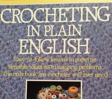 Crocheting in Plain English : Easy-to-Follow Lessons in Patterns, Sensible Solut