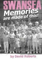Swansea: Memories are Made of This - David Roberts NEW Hardback 1st edition