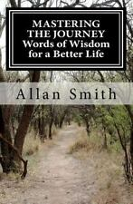 MASTERING the JOURNEY Words of Wisdom for a Better Life by Allan Smith (2012,...