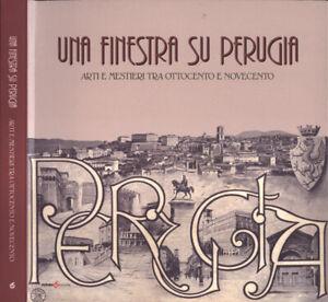 Una finestra su Perugia. Arti e mestieri tra Ottocento e Novecento. Letizia Magn