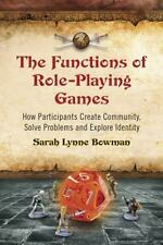 The Functions of Role-Playing Games: How Participants Create Community, Solve Pr