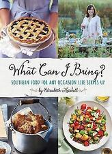 What Can I Bring?: Southern Food for Any Occasion Life Serves Up by Elizabeth...