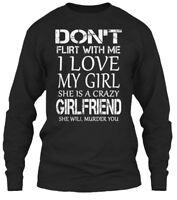 I Love My Girl She Is A Crazy Girlfriend - Don't Gildan Long Sleeve Tee T-Shirt