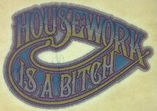 "Original ""Housework Is A Bitch "" Iron On Transfer"