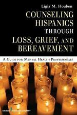 Counseling Hispanics Through Loss, Grief, and Bereavement: A Guide for Mental He