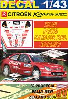 DECAL 1/43 CITROEN XSARA WRC XAVI PONS R.NEW ZEALAND 2006 4th (01)