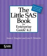 The Little SAS Book for Enterprise Guide 4.2 by  Slaughter, Susan J.|Delwiche…