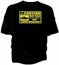 'Caution' classic car t-shirt - 'May Talk Endlessly About.....Ford Anglia 105e