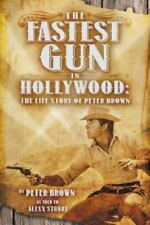 The Fastest Gun in Hollywood : The Life Story of Peter Brown (2013, Paperback)